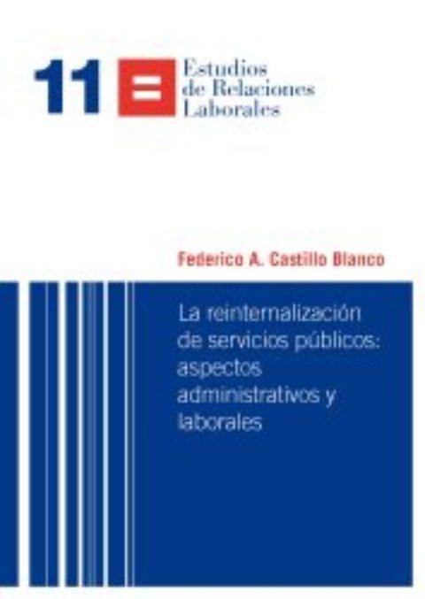 """REMUNICIPALIZACIÓN DE SERVICIOS PÚBLICOS: LA PROBLEMÁTICA DE LOS RECURSOS HUMANOS (POST-RESEÑA LIBRO: F.CASTILLO,  \""""LA REINTERNALIZACIÓN DE LOS SERVICIOS PÚBLICOS\"""")"""
