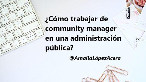 ¿Cómo puedo trabajar de community manager en una administración pública?